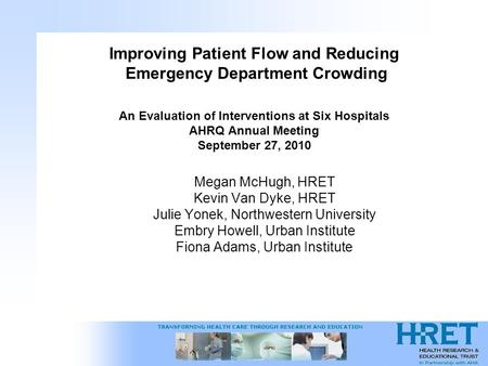 Improving Patient Flow and Reducing Emergency Department Crowding An Evaluation of Interventions at Six Hospitals AHRQ Annual Meeting September 27, 2010.