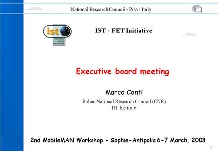 1 National Research Council - Pisa - Italy Marco Conti Italian National Research Council (CNR) IIT Institute Executive board meeting 2nd MobileMAN Workshop.