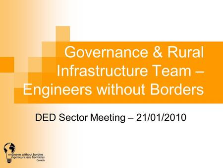 Governance & Rural Infrastructure Team – Engineers without Borders DED Sector Meeting – 21/01/2010.