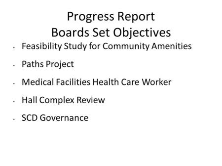 Progress Report Boards Set Objectives Feasibility Study for Community Amenities Paths Project Medical Facilities Health Care Worker Hall Complex Review.
