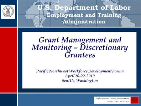 Employment and Training Administration DEPARTMENT OF LABOR ETA Grant Management and Monitoring – Discretionary Grantees Pacific Northwest Workforce Development.