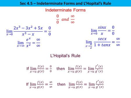 Sec 4.5 – Indeterminate Forms and L'Hopital's Rule Indeterminate Forms L'Hopital's Rule.