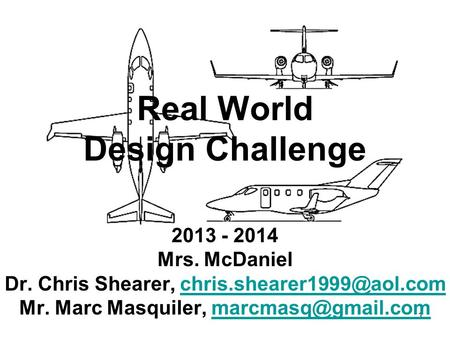 1 Real World Design Challenge 2013 - 2014 Mrs. McDaniel Dr. Chris Shearer, Mr. Marc Masquiler,