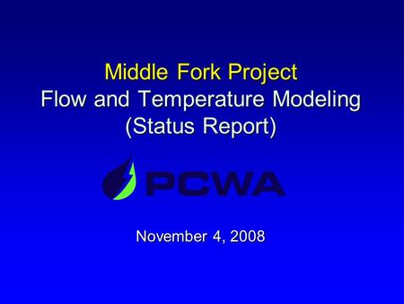 Middle Fork Project Flow and Temperature Modeling (Status Report) November 4, 2008.