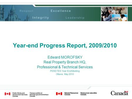 Year-end Progress Report, 2009/2010 Edward MOROFSKY Real Property Branch HQ, Professional & Technical Services PERD TES Year End Meeting Ottawa, May 2010.