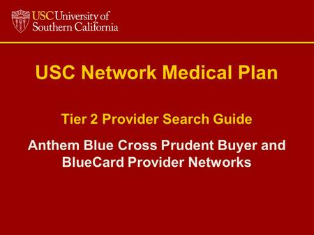 Anthem Blue Cross Prudent Buyer and BlueCard Provider Networks USC Network Medical Plan Tier 2 Provider Search Guide.