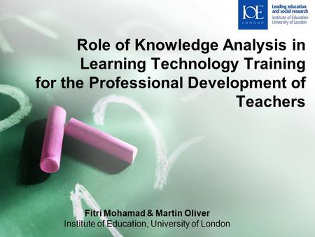 Role of Knowledge Analysis in Learning Technology Training for the Professional Development of Teachers Fitri Mohamad & Martin Oliver Institute of Education,