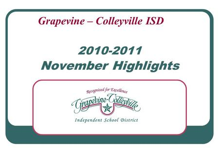 2010-2011 November Highlights Grapevine – Colleyville ISD.