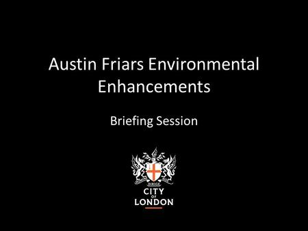 Austin Friars Environmental Enhancements Briefing Session.