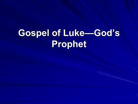 Gospel of Luke—God's Prophet. I. The infancy account in Luke's Gospel prepares readers to perceive Jesus as a prophet and king. A. Luke's infancy account.