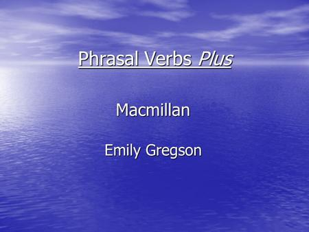 Phrasal Verbs Plus Macmillan Emily Gregson. Phrasal Verbs Plus A phrasal verb consists of a 'root verb' such as go, put or set and a 'particle' (an adverb.