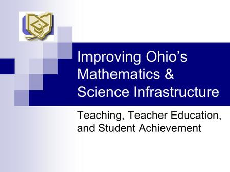 Improving Ohio's Mathematics & Science Infrastructure Teaching, Teacher Education, and Student Achievement.