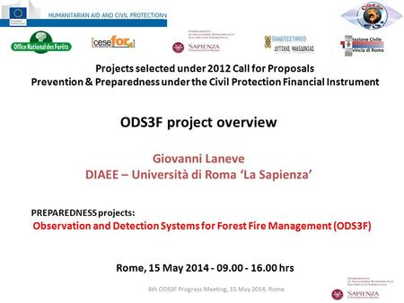 Rome, 15 May 2014 - 09.00 - 16.00 hrs 4th ODS3F Progress Meeting, 15 May 2014, Rome ODS3F project overview Giovanni Laneve DIAEE – Università di Roma 'La.