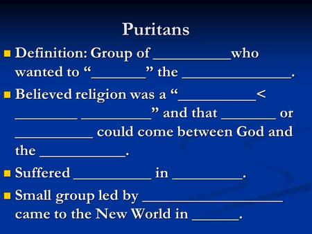 "Puritans Definition: Group of __________who wanted to ""_______"" the ______________. Definition: Group of __________who wanted to ""_______"" the ______________."