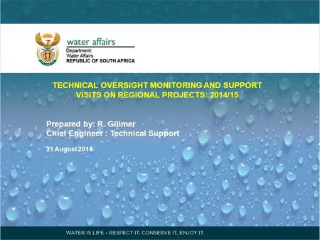 TECHNICAL OVERSIGHT MONITORING AND SUPPORT VISITS ON REGIONAL PROJECTS: 2014/15 Prepared by: R. Gillmer Chief Engineer : Technical Support 21 August 2014.