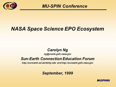 MUSPIN99 MU-SPIN Conference NASA Space Science EPO Ecosystem Carolyn Ng Sun-Earth Connection Education Forum