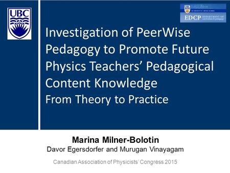 Marina Milner-Bolotin Davor Egersdorfer and Murugan Vinayagam Canadian Association of Physicists' Congress 2015 Investigation of PeerWise Pedagogy to Promote.