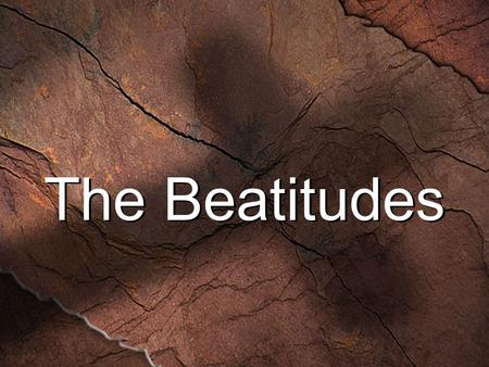 The Beatitudes. Sermon on the Mount  Jesus came to earth to fulfill the Old Testament  His life spoke love from beginning to end Jesus gave only one.