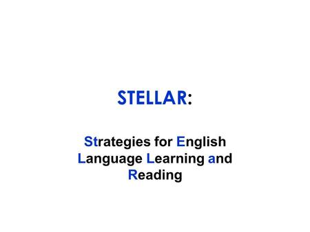 STELLAR: Strategies for English Language Learning and Reading.