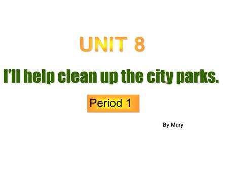 I'll help clean up the city parks. Period 1 By Mary.
