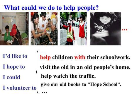 "What could we do to help people? give our old books to ""Hope School"". … I'd like to I hope to I could I volunteer to... help children with their schoolwork."