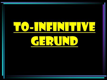 To-infinitive GERUND To-infinitive + Gerund The to-infinitive after a verb often describes a future event. Eg: after hope, expect, promise, want, the.