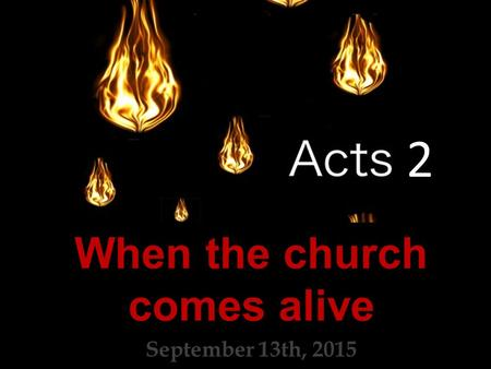 2 When the church comes alive September 13th, 2015.
