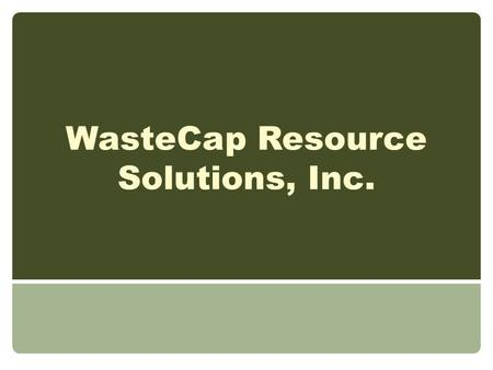 WasteCap Resource Solutions, Inc.. WasteCap Resource Solutions Nonprofit 501(c)(3) Providing waste reduction and recycling assistance for the benefit.