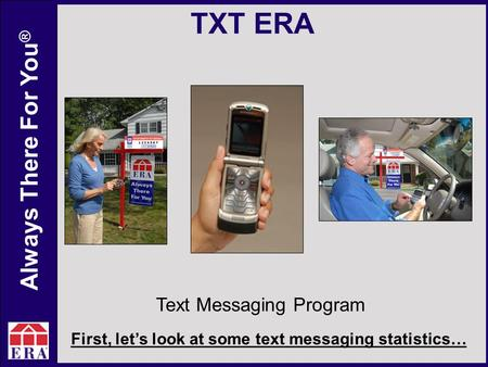 Always There For You ® TXT ERA Text Messaging Program First, let's look at some text messaging statistics…
