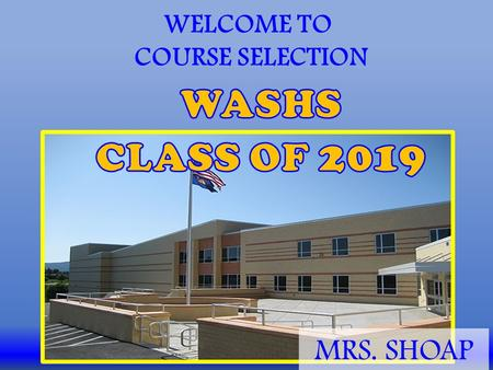 WELCOME TO COURSE SELECTION MRS. SHOAP. You have your course sheet, but don't write on it yet!!! I'll tell you exactly how to fill it out a little later.