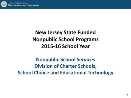 1 New Jersey State Funded Nonpublic School Programs 2015-16 School Year Nonpublic School Services Division of Charter Schools, School Choice and Educational.