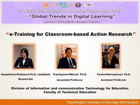 "King Mongkut's University of Technology North Bangkok Prachyanun Nilsook Ph.D. Associate Professor "" e-Training for Classroom-based Action Research"" Kanphitcha."