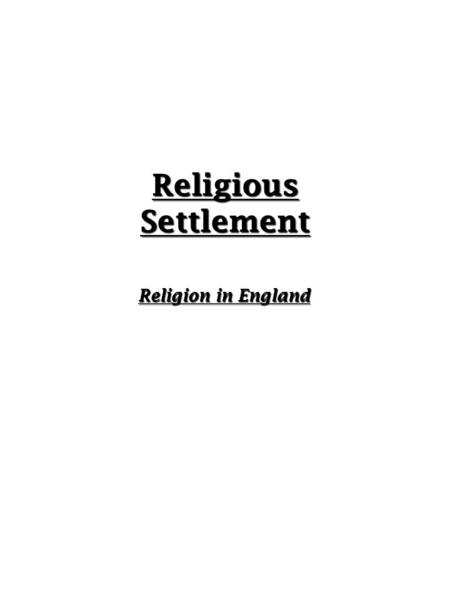 ReligiousSettlement Religion in England. Introduction R eligion had divided England since 1530. W hen Elizabeth became Queen there was an expectation.