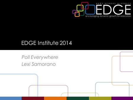 EDGE Institute 2014 Poll Everywhere Lexi Samorano.