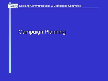 Scotland Communications & Campaigns Committee Campaign Planning.