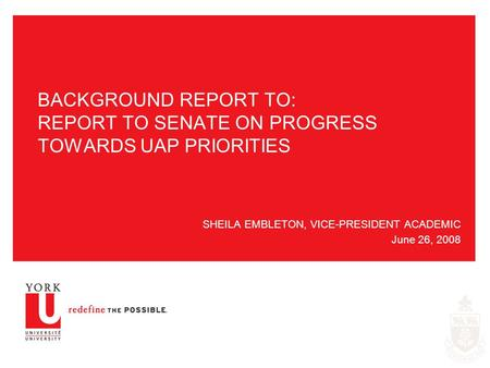 BACKGROUND REPORT TO: REPORT TO SENATE ON PROGRESS TOWARDS UAP PRIORITIES SHEILA EMBLETON, VICE-PRESIDENT ACADEMIC June 26, 2008.