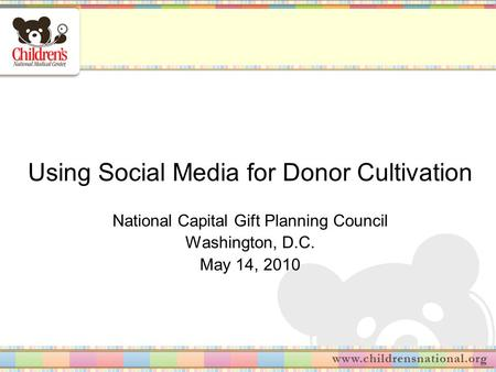 Using Social Media for Donor Cultivation National Capital Gift Planning Council Washington, D.C. May 14, 2010.