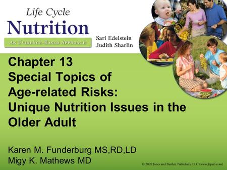 Chapter 13 Special Topics of Age-related Risks: Unique Nutrition Issues in the Older Adult Karen M. Funderburg MS,RD,LD Migy K. Mathews MD.