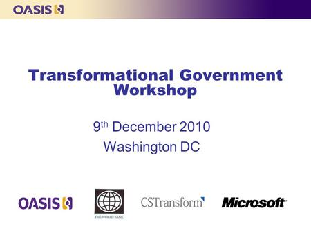 Transformational Government Workshop 9 th December 2010 Washington DC.