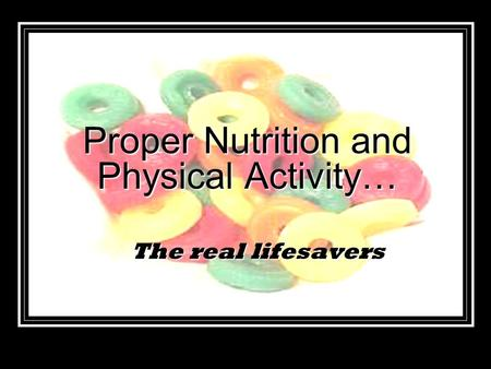 The real lifesavers Proper Nutrition and Physical Activity…