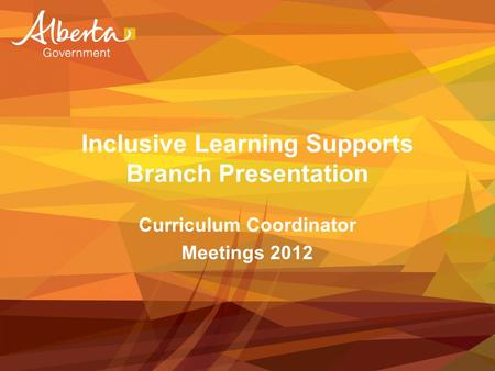 Inclusive Learning Supports Branch Presentation Curriculum Coordinator Meetings 2012.