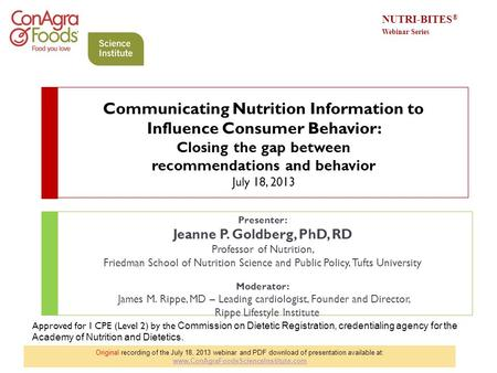 Communicating Nutrition Information to Influence Consumer Behavior: Closing the gap between recommendations and behavior July 18, 2013 Presenter: Jeanne.