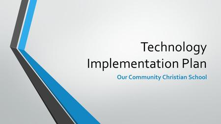 Technology Implementation Plan Our Community Christian School.