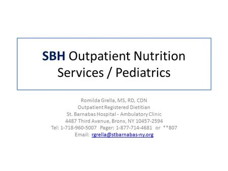 SBH Outpatient Nutrition Services / Pediatrics Romilda Grella, MS, RD, CDN Outpatient Registered Dietitian St. Barnabas Hospital - Ambulatory Clinic 4487.