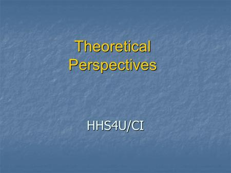 HHS4U/CI Theoretical Perspectives. Learning Goals By the end of this lesson you will understand seven theoretical perspectives. By the end of this lesson.