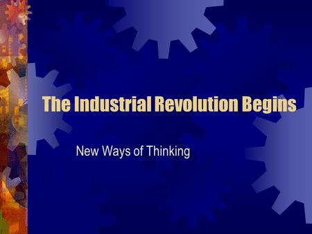 The Industrial Revolution Begins New Ways of Thinking.