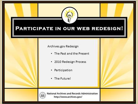 Archives.gov Redesign The Past and the Present 2010 Redesign Process Participation The Future!