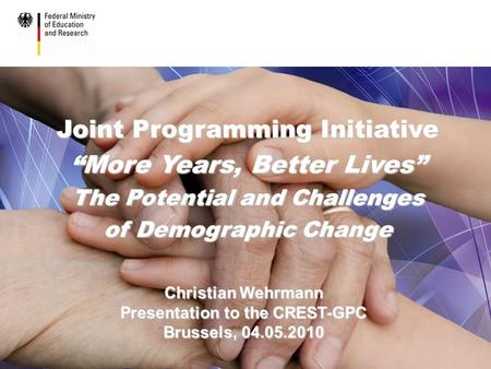 "JPI ""More Years, Better Lives: The Potential and Challenges of Demographic Change"" 1 GPC-Meeting, Brussels, 04.05.2010 Joint Programming Initiative ""More."