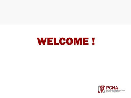 WELCOME !. ABOUT PCNA PCNA is the leading nursing organization dedicated to preventing cardiovascular disease through assessing risk, facilitating lifestyle.