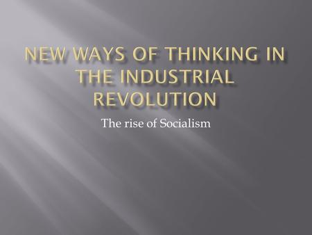 "The rise of Socialism.  Bleak view of factory system  Only checks on population growth were ""nature's natural methods"" of war, disease, and famine "